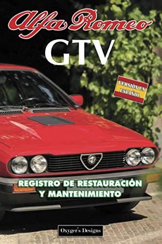 ALFA ROMEO GTV: REGISTRO DE RESTAURACIÓN Y MANTENIMIENTO (Italian cars Maintenance and Restoration books)