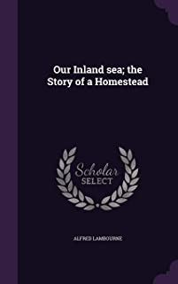 Our Inland sea; the Story of a Homestead