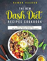 The New Dash Diet Recipes Cookbook: 50 Heart-Healthy 30 MINUTE DASH Diet Recipes