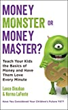 Money Master or Money Monster?: Teach Your Kids the Basics of Money and Have Them Love Every Minute!