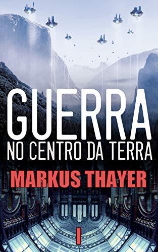 Guerra no Centro da Terra: Livro 1: Um mapa, um tesouro, um portal e um segredo por [Markus Thayer, Camila Denleschi]