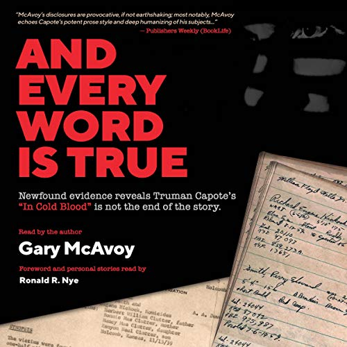 "And Every Word Is True: Newfound Evidence Reveals Truman Capote's ""In Cold Blood"" Is Not the End of the Story. Audiobook By Gary McAvoy cover art"