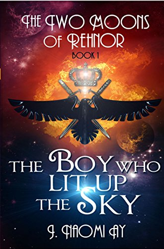 Book: The Boy who Lit up the Sky (The Two Moons of Rehnor) by J. Naomi Ay
