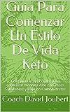 Guia Para Comenzar Un Estilo De Vida Keto: Guia practica y sencilla para comenzar a comer Alto en Grasas Saludables y Bajo en Carbohidratos (KETOKOACHPR nº 1) (Spanish Edition)