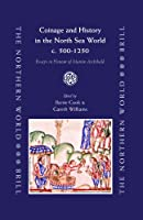 Coinage And History in the North Sea World, c. AD 500-1250: Essays in Honour of Marion Archibald (The Northern World)