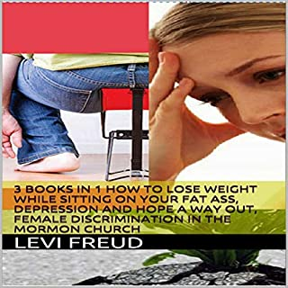 3 Books in 1: How to Lose Weight While Sitting on Your Fat Ass, Depression and Hope! A Way Out, Female Discrimination in the Mormon Church cover art
