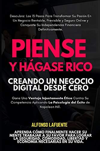 Piense Y Hágase Rico: Creando Un Negocio Digital Desde Absoluto Cero