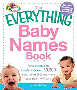 The Everything Baby Names Book: From classic to contemporary, 50,000 baby names that you--and your child---will love (Everything®) by [June Rifkin]