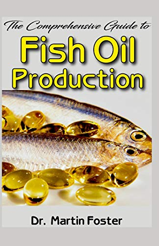 The Comprehensive Guide To Fish Oil Production: All you need to know about Fish Oil production Processes, benefits and how you can get the best Fish Oil out there!