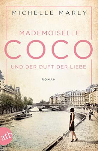 Mademoiselle Coco und der Duft der Liebe: Roman (Mutige Frauen zwischen Kunst und Liebe, Band 5)