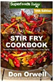 Stir Fry Cookbook: Over 220 Quick & Easy Gluten Free Low Cholesterol Whole Foods Recipes full of...