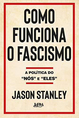 """Como funciona o fascismo: A política do """"nós"""" e """"eles""""   Mateus Bustamante"""