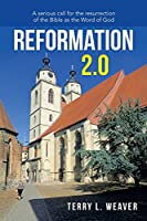 Reformation 2.0: A Serious Call for the Resurrection of the Bible as the Word of God