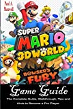 Super Mario 3d World + Bowser's Fury Game Guide: The Complete Guide, Walkthrough, Tips and Hints to Become a Pro Player