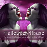 Halloween House - The Scariest Halloween Songs & Creepy Sound Effects