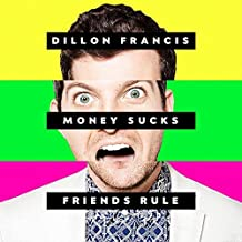 Money Sucks, Friends Rule by Dillon Francis (2014-08-03)