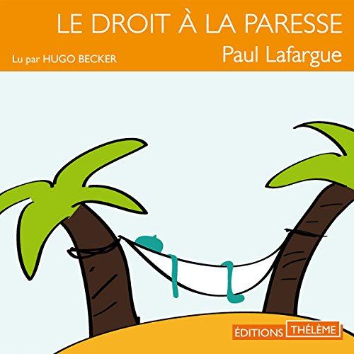 Le droit à la paresse                   De :                                                                                                                                 Paul Lafargue                               Lu par :                                                                                                                                 Hugo Becker                      Durée : 1 h et 22 min     1 notation     Global 3,0