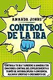 Control de la ira: Controla tu ira y aprende a dominar tus emociones. Control del envejecimiento a través de autodisciplina y conciencia. Alcanza libertad y crecimiento de autoestima y amor propio