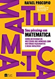 Sou péssimo em matemática: como desvendar os mistérios dos números com histórias fascinantes e dicas infalíveis