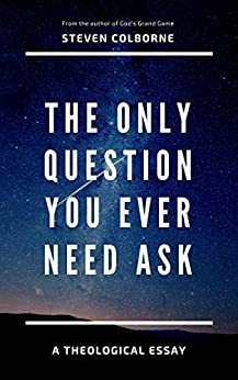The Only Question You Ever Need Ask by [Steven Colborne]