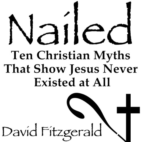 Nailed: Ten Christian Myths That Show Jesus Never Existed at All cover art