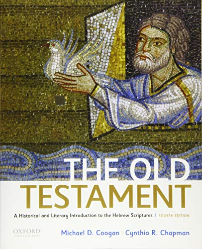Compare Textbook Prices for The Old Testament: A Historical and Literary Introduction to the Hebrew Scriptures 4 Edition ISBN 9780190608651 by Coogan, Michael D.,Chapman, Cynthia R.