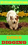 Dogs Digging: Easy Tips to Make Your Dog Stop Digging (English Edition)