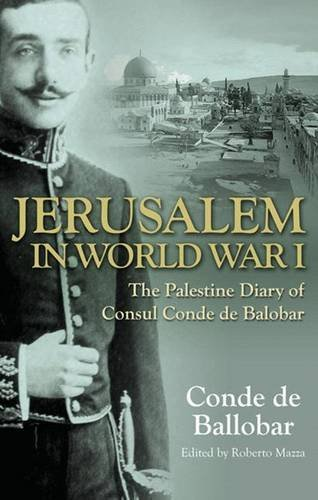 Jerusalem in World War I: The Palestine Diary of a European Diplomat by Conde de Ballobar (2011-09-15)