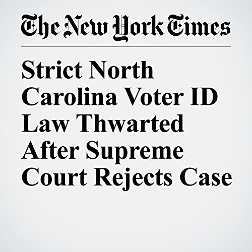 Strict North Carolina Voter ID Law Thwarted After Supreme Court Rejects Case copertina