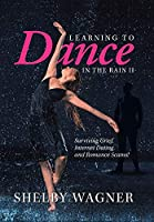 Learning to Dance in the Rain 2: Surviving Grief, Internet Dating and Romance Scams!