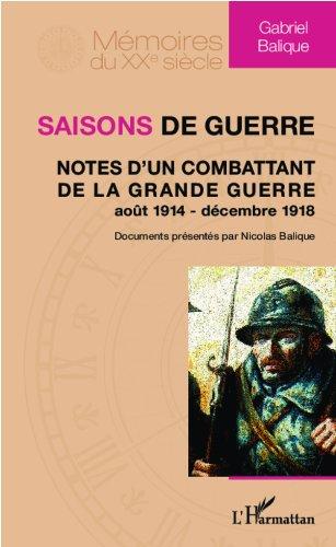 Saisons de guerre: Notes d'un combattant de la Grande Guerre (août 1914 - décembre 1918) (Mémoires du XXe siècle)