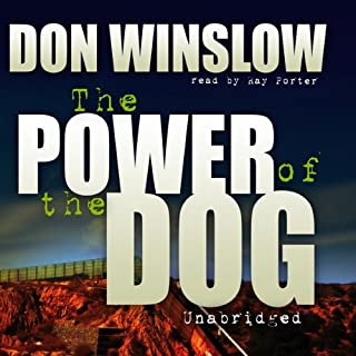The Power of the Dog                   By:                                                                                                                                 Don Winslow                               Narrated by:                                                                                                                                 Ray Porter                      Length: 20 hrs and 13 mins     6,410 ratings     Overall 4.5