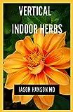 VERTICAL INDOOR HERBS: Efficient Guide On How To Set Up Your Vertical Indoor Herbs