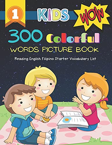 300 Colorful Words Picture Book - Reading English Filipino Starter Vocabulary List: Full colored cartoons basic vocabulary builder (animal, numbers, ... prek kindergarten kids learn to read. Age 3-6