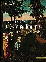 Michael Ostendorfer: Leben und Werk