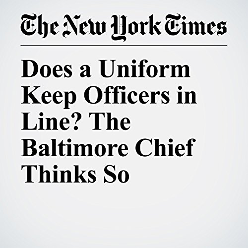 Does a Uniform Keep Officers in Line? The Baltimore Chief Thinks So copertina