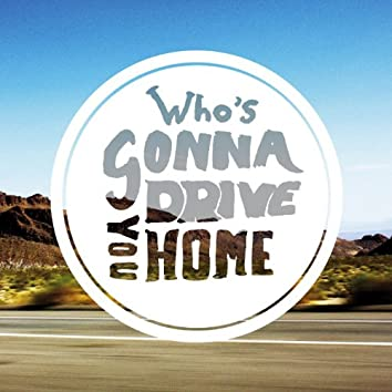 Who's Gonna Drive You Home - Single