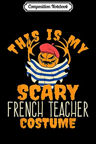Composition Notebook: This Is My Scary French Teacher Costume - Halloween  Journal/Notebook Blank Lined Ruled 6x9 100 Pages