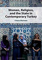 Women, Religion, and the State in Contemporary Turkey