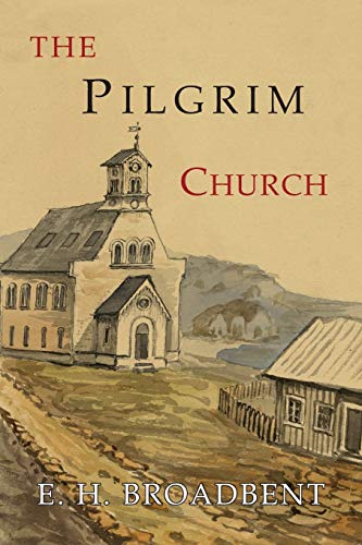 Compare Textbook Prices for The Pilgrim Church: Being Some Account of the Continuance Through Succeeding Centuries of Churches Practising the Principles Taught and Exemplified in The New Testament  ISBN 9781684222513 by Broadbent, E. H.