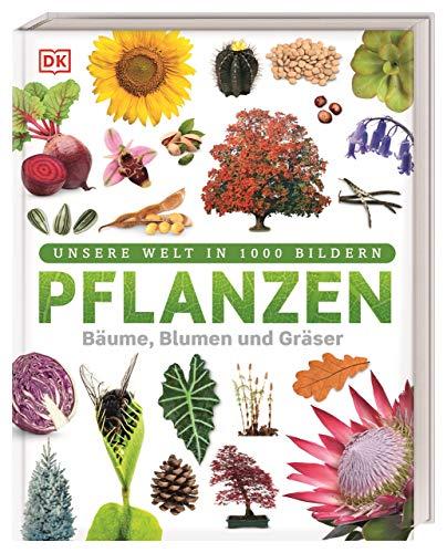 Pflanzen: Bäume, Blumen und Gräser in über 1000 Bildern (Unsere Welt in 1000 Bildern)