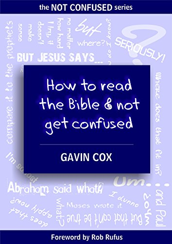 How To Read The Bible & Not Get Confused (The Not Confused Series Book 1)