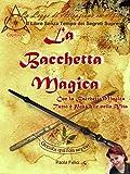 La Bacchetta Magica: Con la Bacchetta Magica Tutto è Possibile nella Vita (Il Libro Senza Tempo dei...