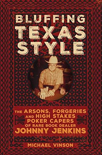 Bluffing Texas Style: The Arsons, Forgeries, and High-Stakes Poker Capers of Rare Book Dealer Johnny Jenkins (English Edition)