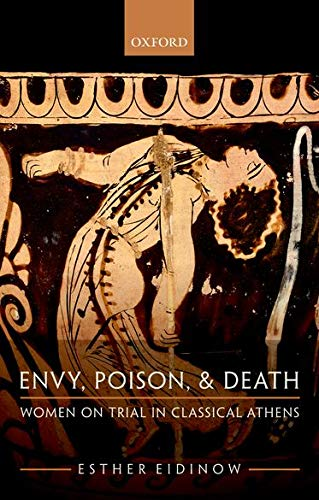 Envy, Poison, & Death: Women on Trial in Classical Athens