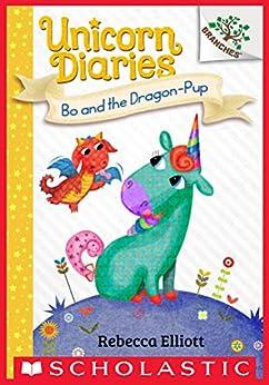 Bo and the Dragon-Pup (Unicorn Diaries #2) by [Rebecca Elliott]