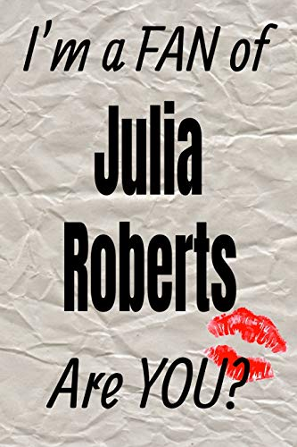 I'm a FAN of Julia Roberts Are YOU? creative writing lined journal: Promoting fandom and creativity through journaling…one day at a time (Actors)