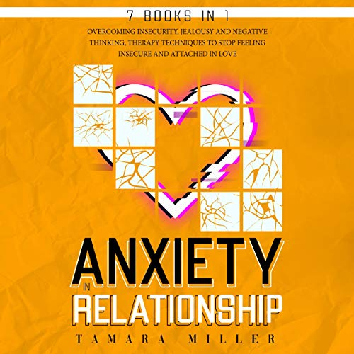 Anxiety in Relationship: 7 Books in 1: The Complete Guide to Overcoming Insecurity, Jealousy and Negative Thinking