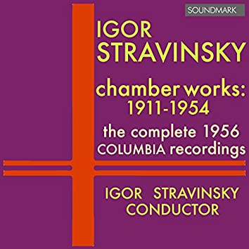 Stravinsky: Chamber Works: 1911-1954, The Complete 1956 Columbia Recordings
