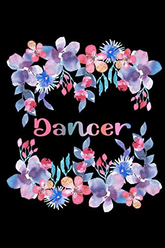 DANCER: Lovely Dancer Gifts For Girls and Women - Blank Lined Dancer Journal With A Very Beautiful Interior, Notepad, Dancer Notebook (for Christmas, ... Appreciation and More, Better Than Card)